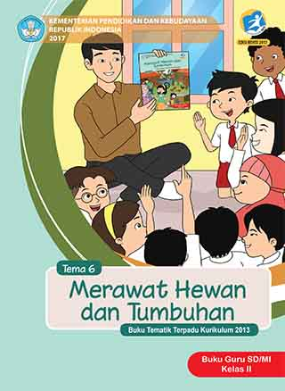 Buku Guru Tema 6: Merawat Hewan dan Tumbuhan